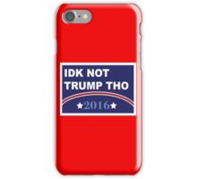 Idk Not Trump Tho 2016 Campaign iPhone Case/Skin