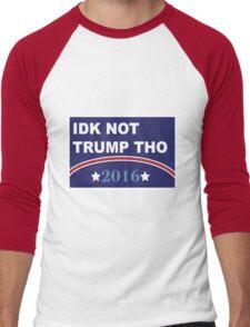 Idk Not Trump Tho 2016 Campaign Men's Baseball ¾ T-Shirt