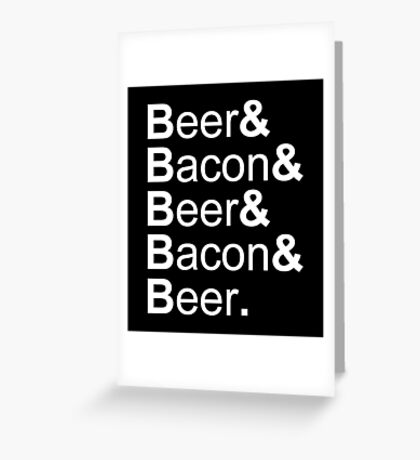 Beer&Bacon&Beer&Bacon... Greeting Card