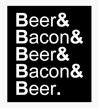 Beer&Bacon&Beer&Bacon... Photographic Print