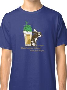 There's more to beer than just hops... Classic T-Shirt