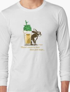There's more to beer than just hops... Long Sleeve T-Shirt