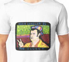 Adam Sandler is the illest. Unisex T-Shirt