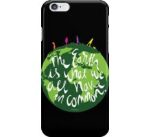 The Earth is What We All Have in Common iPhone Case/Skin