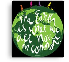The Earth is What We All Have in Common Canvas Print