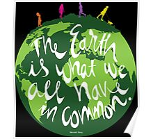 The Earth is What We All Have in Common Poster