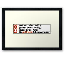 CSS jokes - many clothes, but not girlfriend! Framed Print