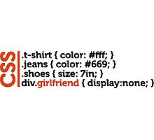 CSS jokes - many clothes, but not girlfriend! Photographic Print