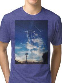 Let's fly away Tri-blend T-Shirt