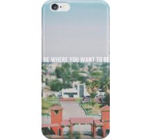 Be where you want to be iPhone Case/Skin