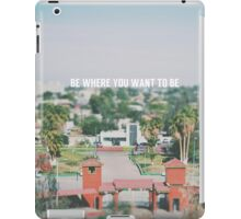 Be where you want to be iPad Case/Skin