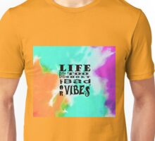 Life is too short for bad vibes Unisex T-Shirt