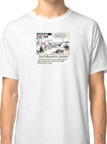 Our Education System Classic T-Shirt