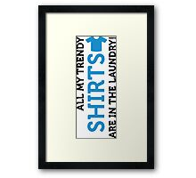 My cool T-shirts are all in the laundry! Framed Print