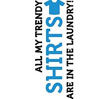 My cool T-shirts are all in the laundry! Photographic Print