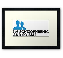 I m schizophrenic and I am too! Framed Print