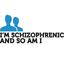 I m schizophrenic and I am too! Photographic Print