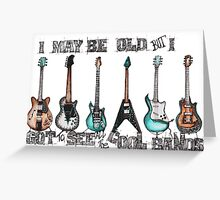 I may be old but I got to see all the cool bands Greeting Card