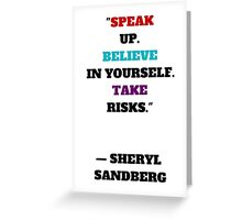 """SPEAK  UP.  BELIEVE  IN YOURSELF. TAKE  RISKS.""    — SHERYL  SANDBERG Greeting Card"