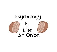Psychology Is Like an Onion Photographic Print