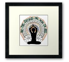 Be The Change You Wish To See Framed Print