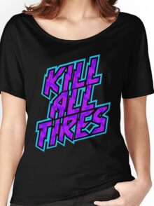 Kill All Tires Women's Relaxed Fit T-Shirt