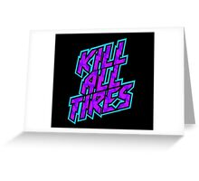 Kill All Tires Greeting Card