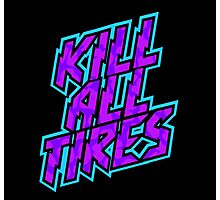 Kill All Tires Photographic Print
