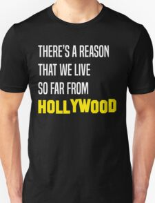 There's a Reason That We Live So Far From Hollywood T-Shirt