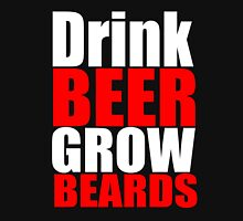 Drink Beer, Grow Beards Unisex T-Shirt