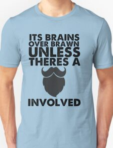 Brains over brawn, unless there's a Beard T-Shirt