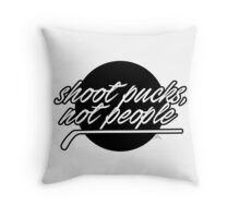 Shoot pucks, not people Throw Pillow