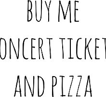 buy me concert tickets and pizza by Caspresso