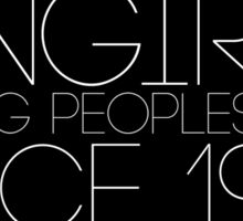 Fangirls: Ruining peopls lives since 1960 Sticker