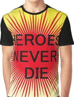 Heroes Never Die Graphic T-Shirt
