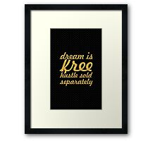 Dream is free hustle sold separately - Inspirational Quote Framed Print