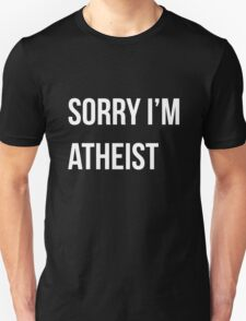 Sorry I'm Atheist  Unisex T-Shirt