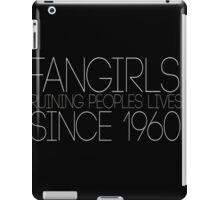 Fangirls: Ruining peopls lives since 1960 iPad Case/Skin