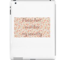 Please Don't Invalidate My Sexuality iPad Case/Skin
