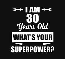 I AM 30 YEARS OLD WHAT'S YOUR SUPERPOWER Unisex T-Shirt