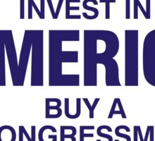 Invest in America. Buy a Congressman! Sticker