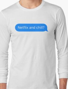 Netflix and Chill? Long Sleeve T-Shirt