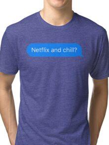 Netflix and Chill? Tri-blend T-Shirt