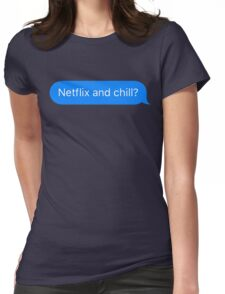 Netflix and Chill? Womens Fitted T-Shirt