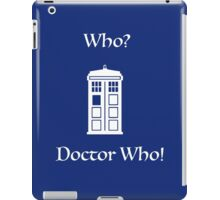 Who? Doctor Who! iPad Case/Skin