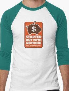 I had nothing and I have to keep everything! T-Shirt