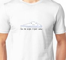 i'm so high right now Unisex T-Shirt