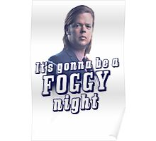 It's gonna be a Foggy Night Poster
