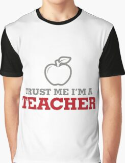 Trust me. I m a teacher! Graphic T-Shirt