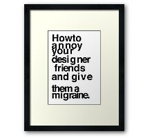 How to annoy your designer friends Framed Print